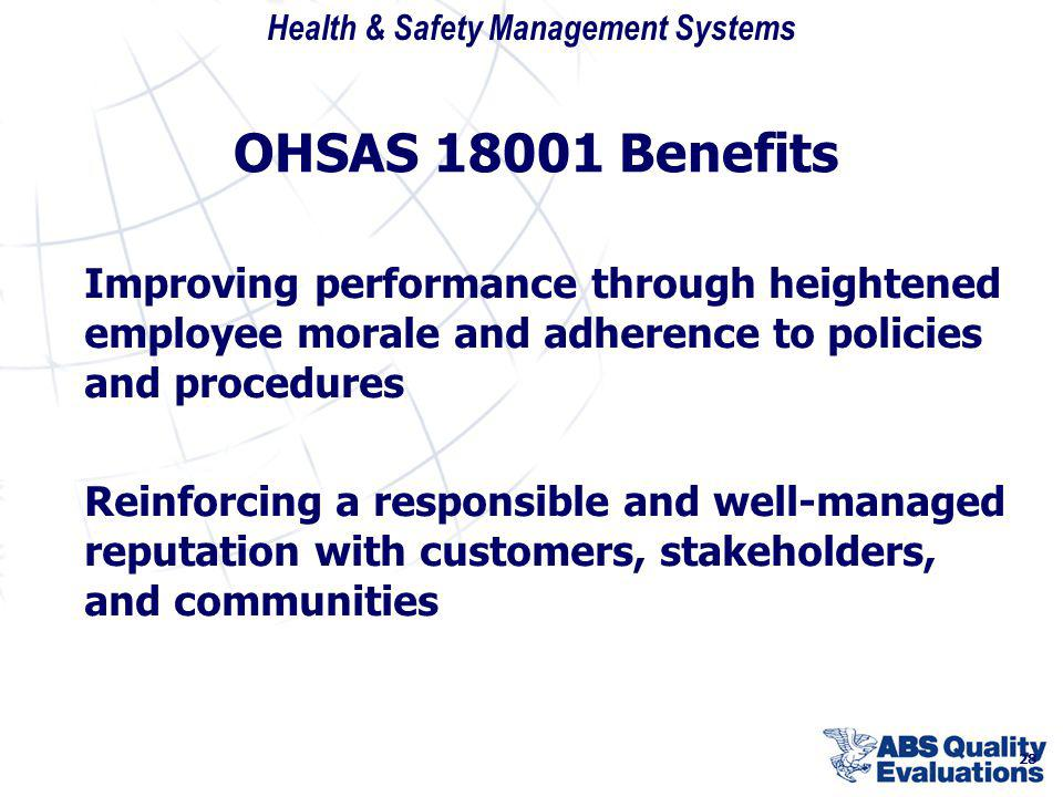 OHSAS 18001 Benefits Improving performance through heightened employee morale and adherence to policies and procedures.