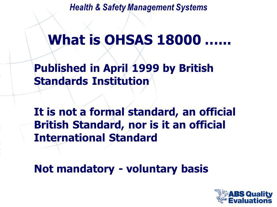 What is OHSAS 18000 …... Published in April 1999 by British Standards Institution.