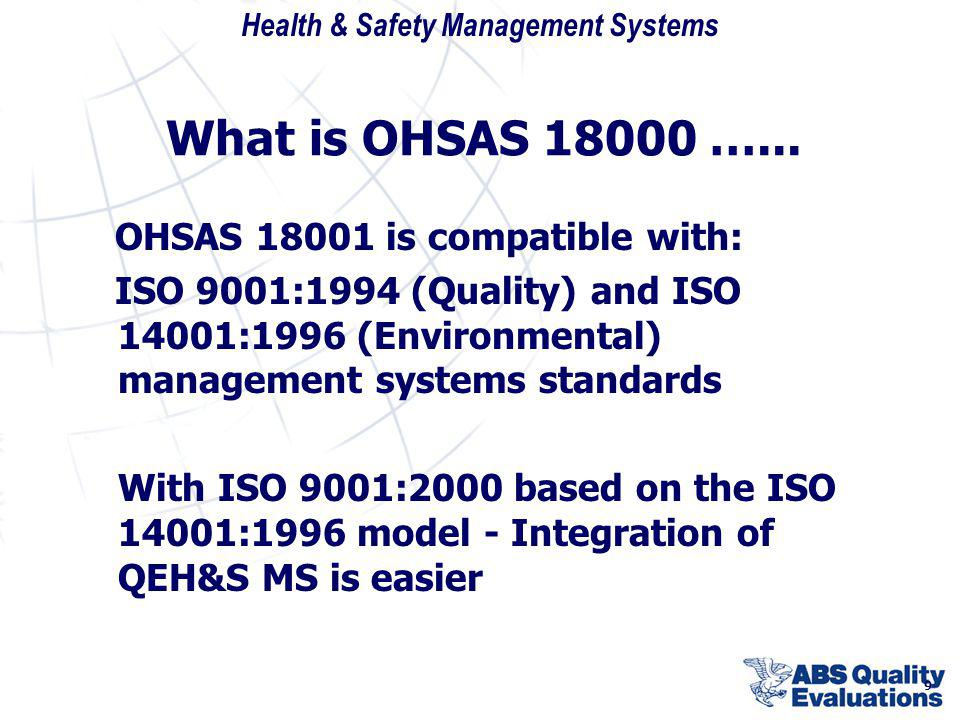 What is OHSAS 18000 …... OHSAS 18001 is compatible with: