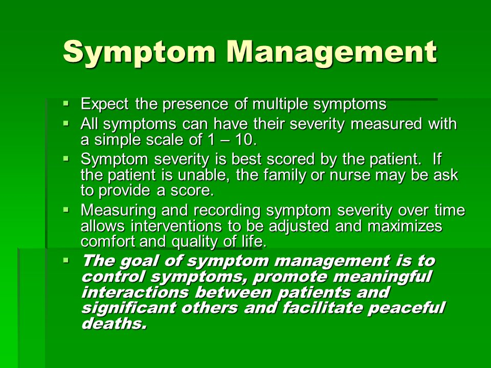Symptom Management Expect the presence of multiple symptoms