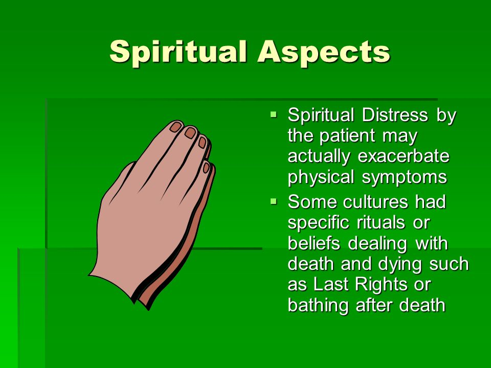Spiritual Aspects Spiritual Distress by the patient may actually exacerbate physical symptoms.