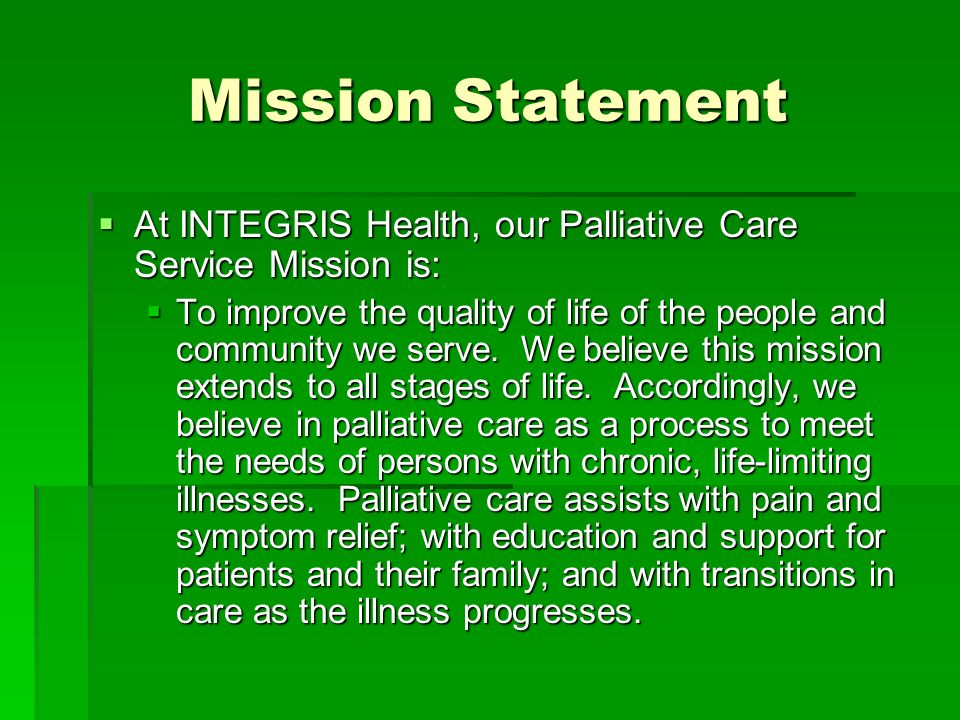Mission Statement At INTEGRIS Health, our Palliative Care Service Mission is: