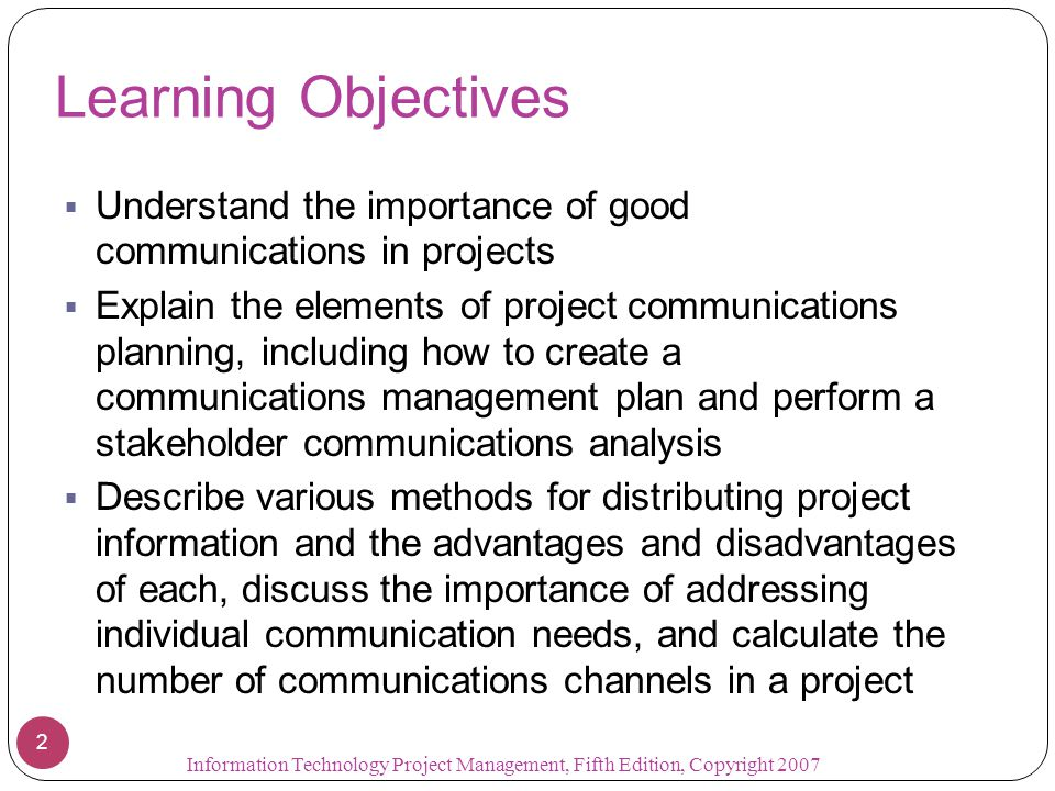 Learning Objectives Understand the importance of good communications in projects.