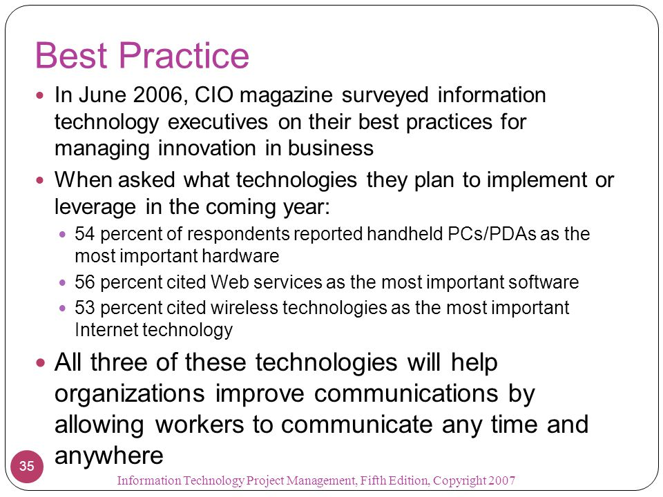 Best Practice In June 2006, CIO magazine surveyed information technology executives on their best practices for managing innovation in business.