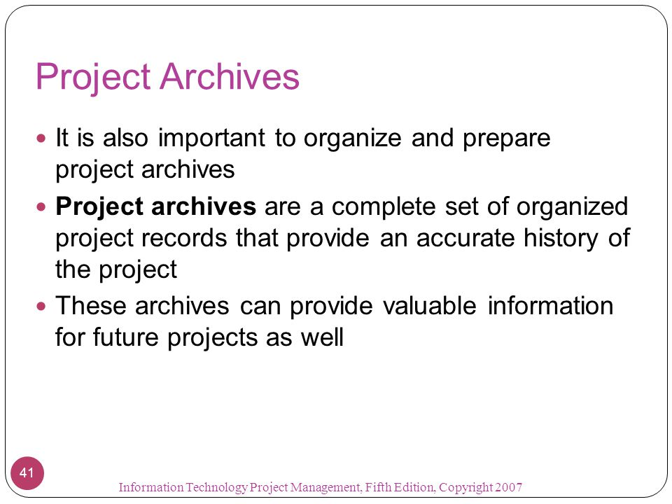 Project Archives It is also important to organize and prepare project archives.