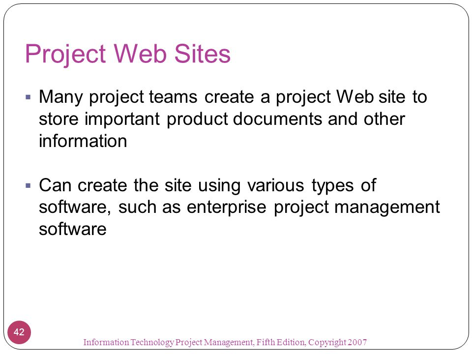 Project Web Sites Many project teams create a project Web site to store important product documents and other information.