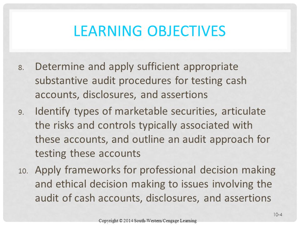 Learning Objectives Determine and apply sufficient appropriate substantive audit procedures for testing cash accounts, disclosures, and assertions.