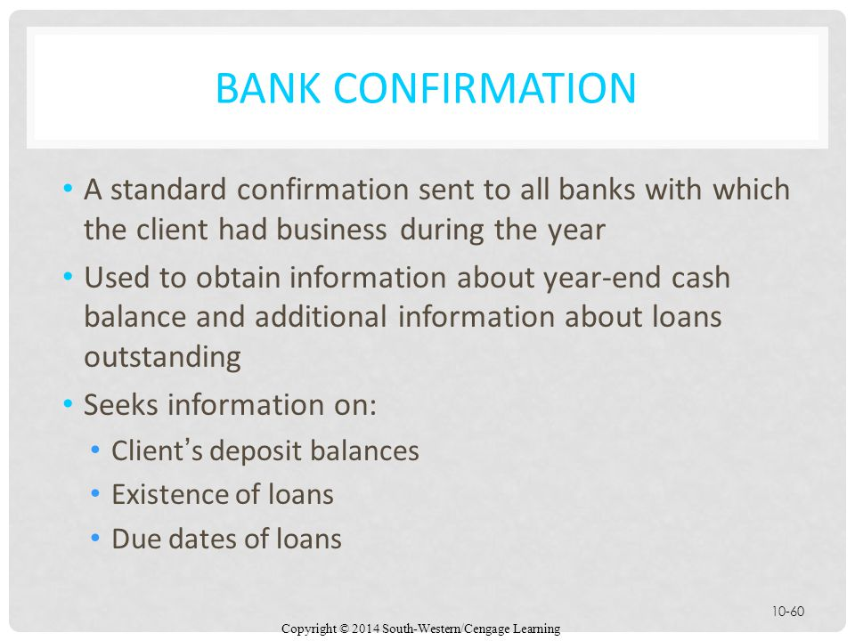 Bank Confirmation A standard confirmation sent to all banks with which the client had business during the year.