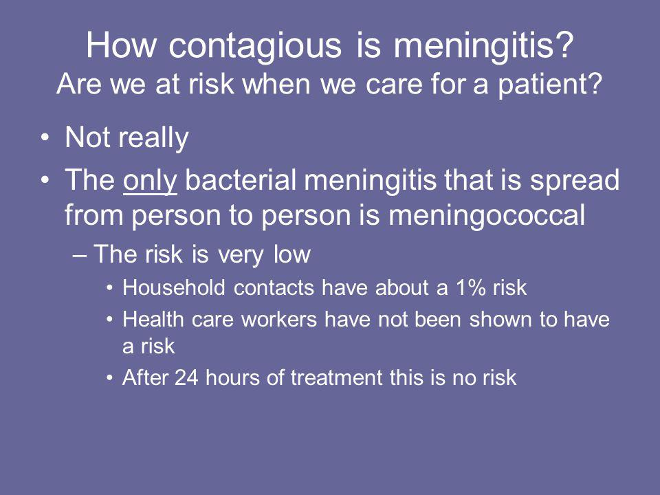 How contagious is meningitis Are we at risk when we care for a patient