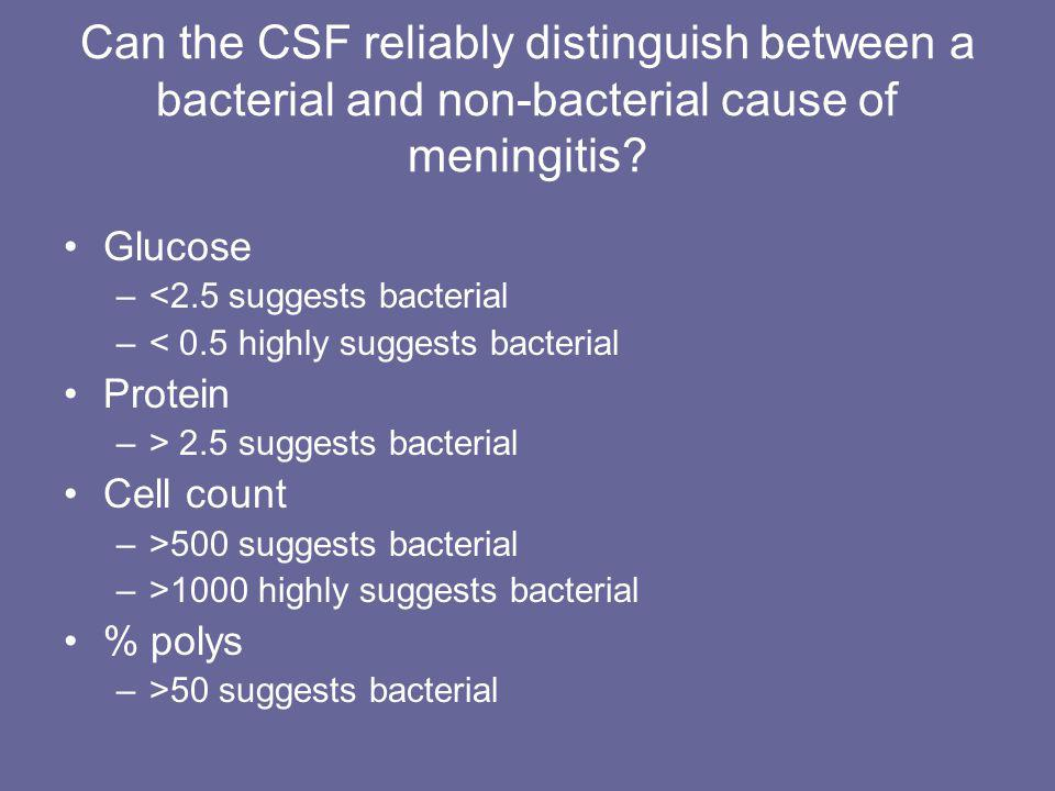 Can the CSF reliably distinguish between a bacterial and non-bacterial cause of meningitis