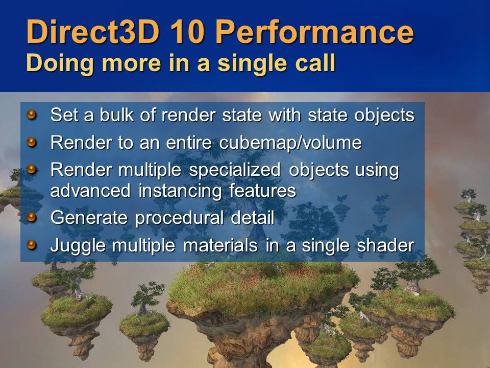 Direct3D 10 Performance Doing more in a single call