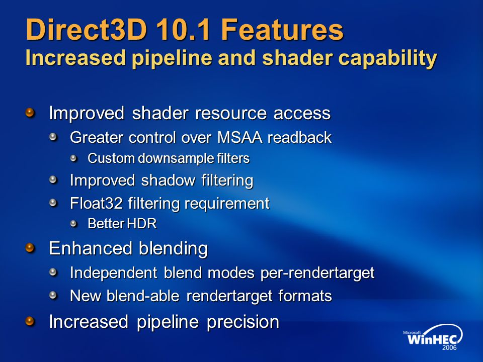 Direct3D 10.1 Features Increased pipeline and shader capability