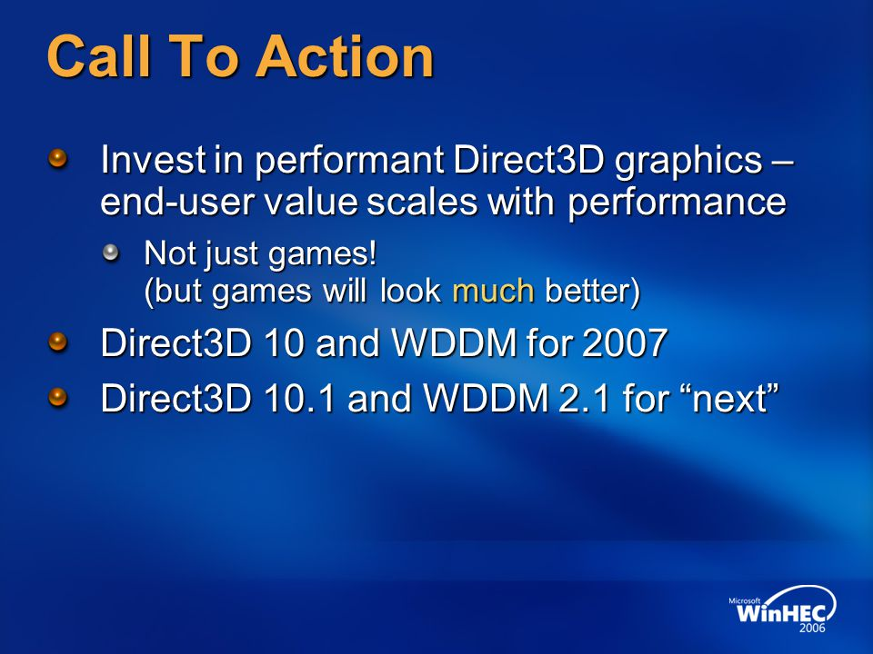 4/7/2017 12:35 PM Call To Action. Invest in performant Direct3D graphics – end-user value scales with performance.