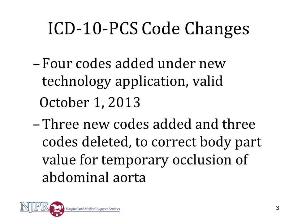 ICD-10-PCS Code Changes Four codes added under new technology application, valid. October 1, 2013.