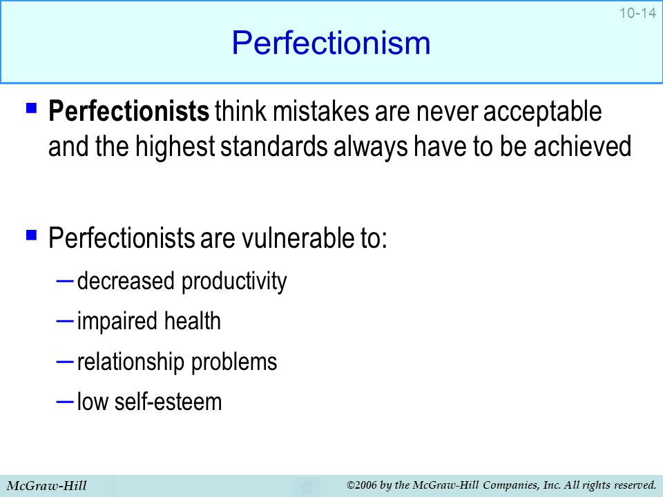 Perfectionism Perfectionists think mistakes are never acceptable and the highest standards always have to be achieved.