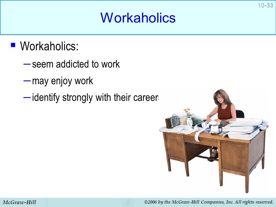 Workaholics Workaholics: seem addicted to work may enjoy work