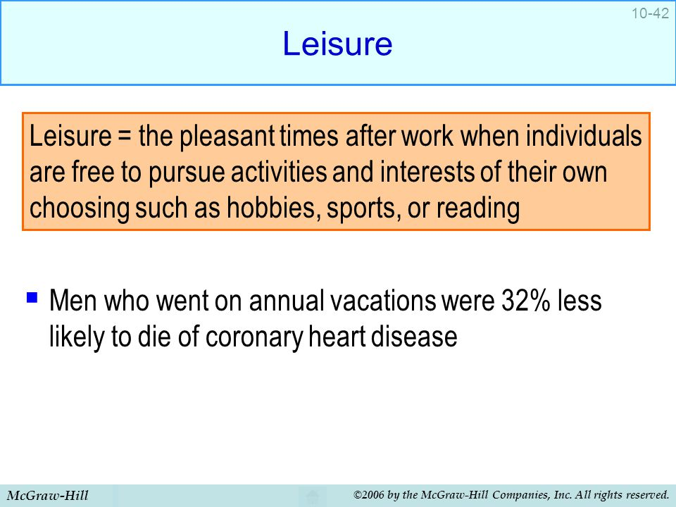 Leisure Men who went on annual vacations were 32% less likely to die of coronary heart disease.
