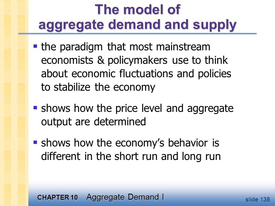 Aggregate demand The aggregate demand curve shows the relationship between the price level and the quantity of output demanded.