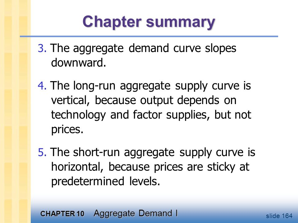 Chapter summary 6. Shocks to aggregate demand and supply cause fluctuations in GDP and employment in the short run.
