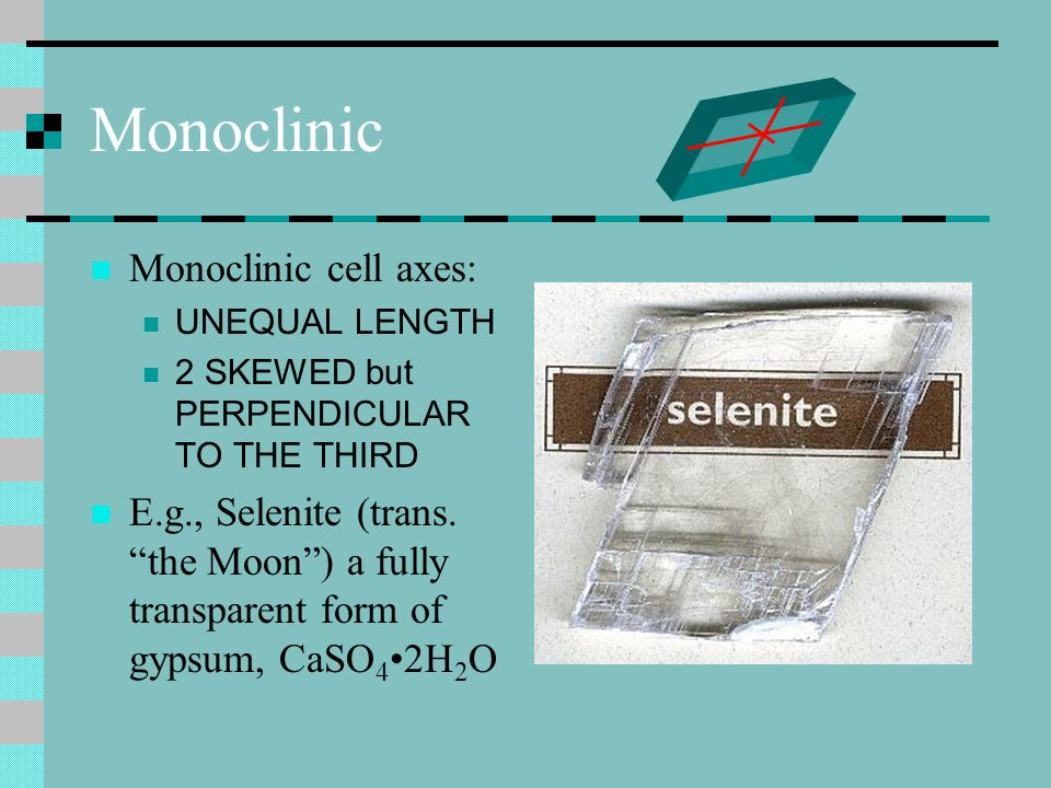 Monoclinic Monoclinic cell axes: