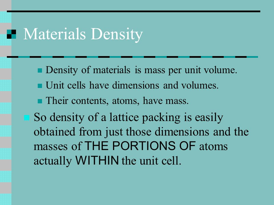 Materials Density Density of materials is mass per unit volume. Unit cells have dimensions and volumes.