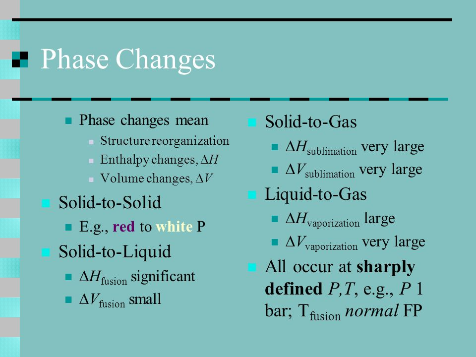 Phase Changes Solid-to-Gas Liquid-to-Gas Solid-to-Solid
