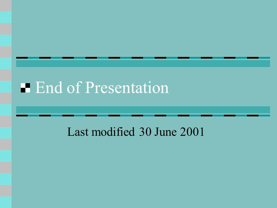 End of Presentation Last modified 30 June 2001