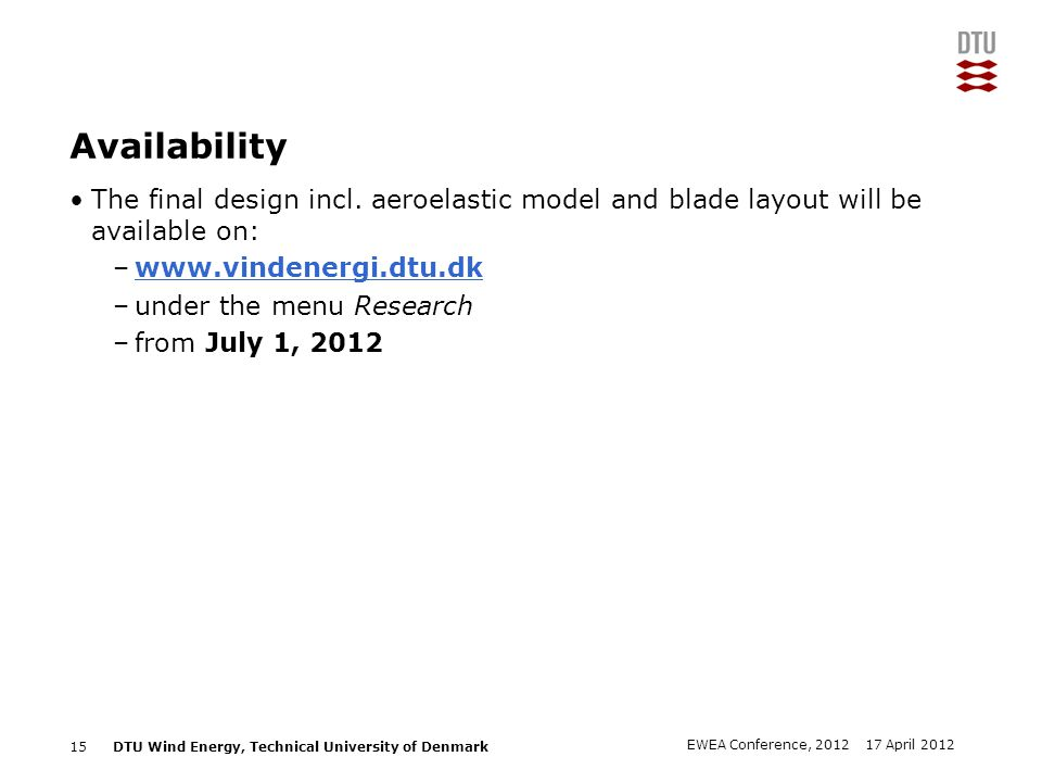 Availability The final design incl. aeroelastic model and blade layout will be available on: www.vindenergi.dtu.dk.