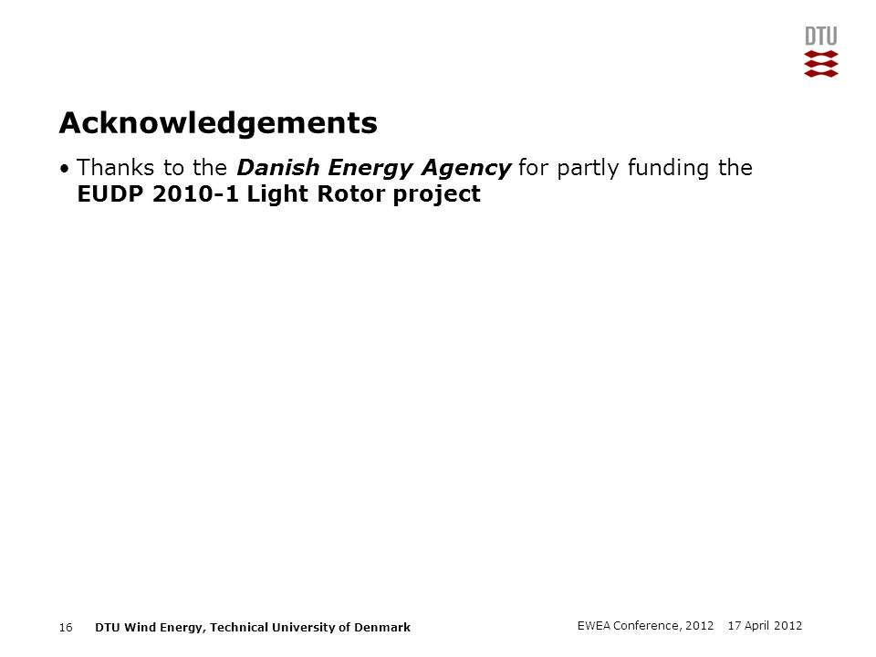 Acknowledgements Thanks to the Danish Energy Agency for partly funding the EUDP 2010-1 Light Rotor project.