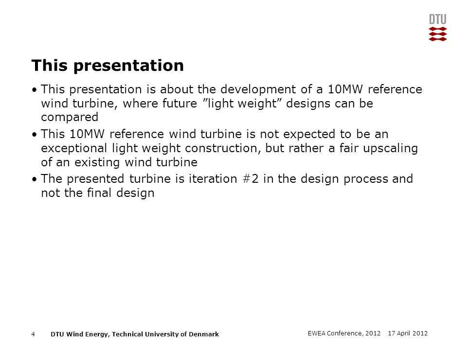 This presentation This presentation is about the development of a 10MW reference wind turbine, where future light weight designs can be compared.
