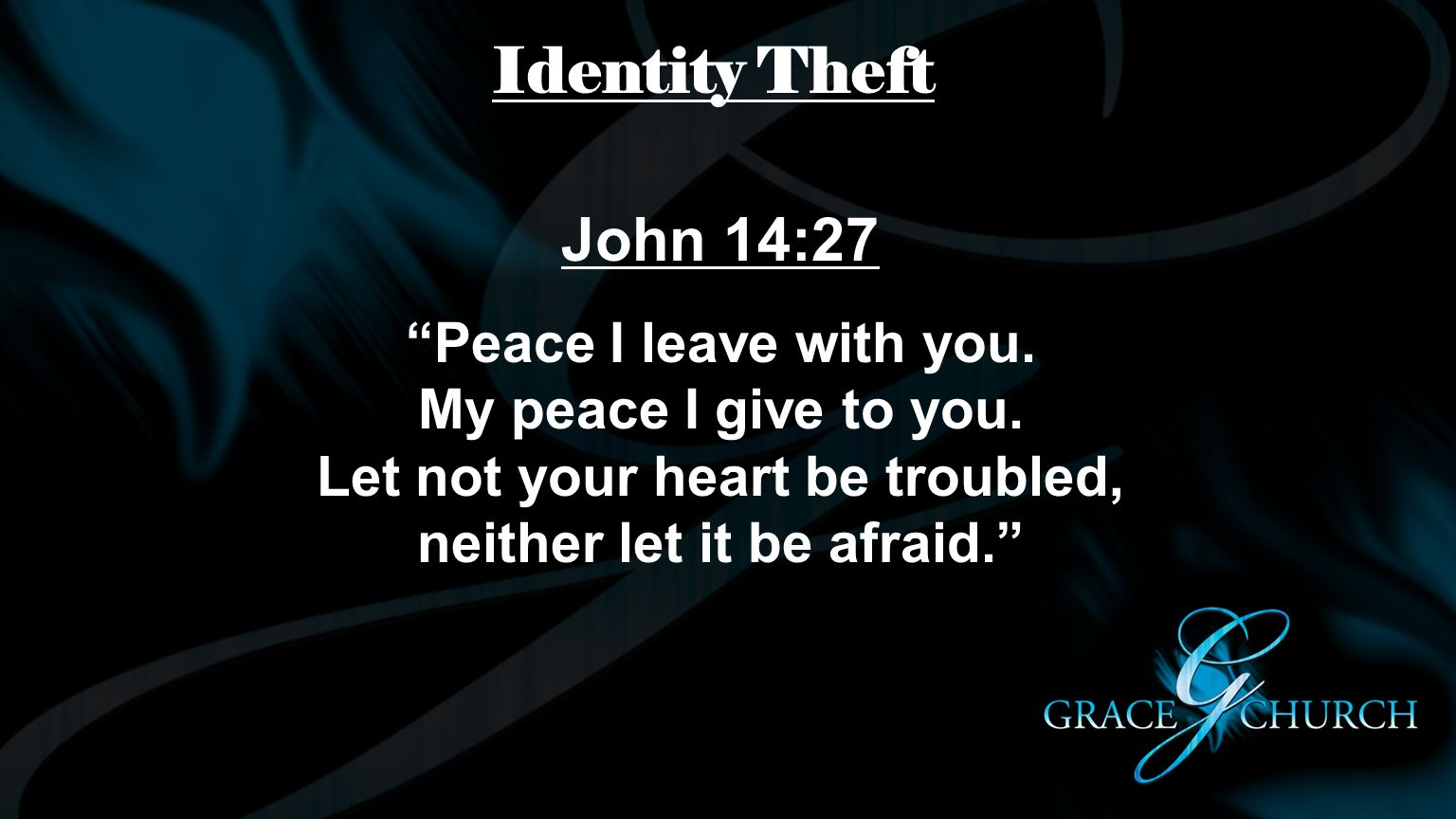 Identity Theft John 14:27. Peace I leave with you.