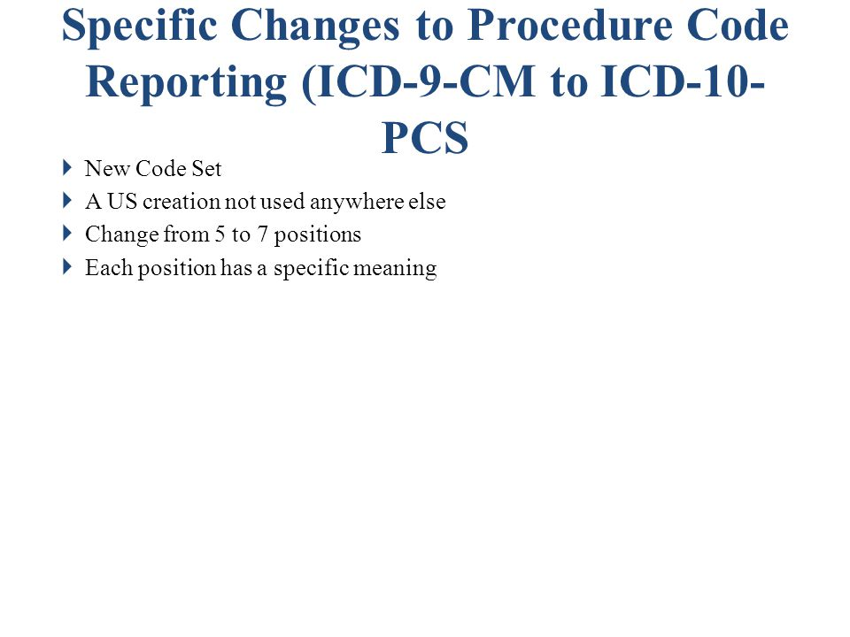 Specific Changes to Procedure Code Reporting (ICD-9-CM to ICD-10-PCS