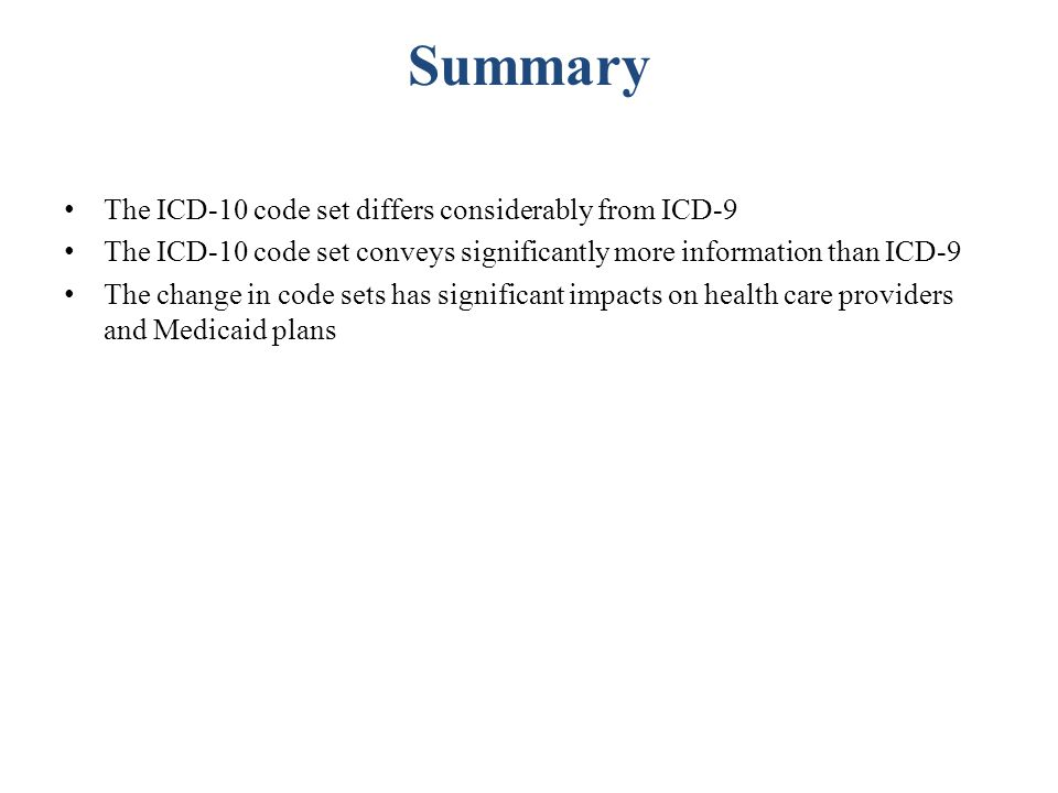 Summary The ICD-10 code set differs considerably from ICD-9