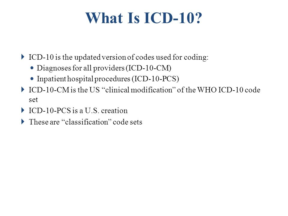 What Is ICD-10 ICD-10 is the updated version of codes used for coding: Diagnoses for all providers (ICD-10-CM)