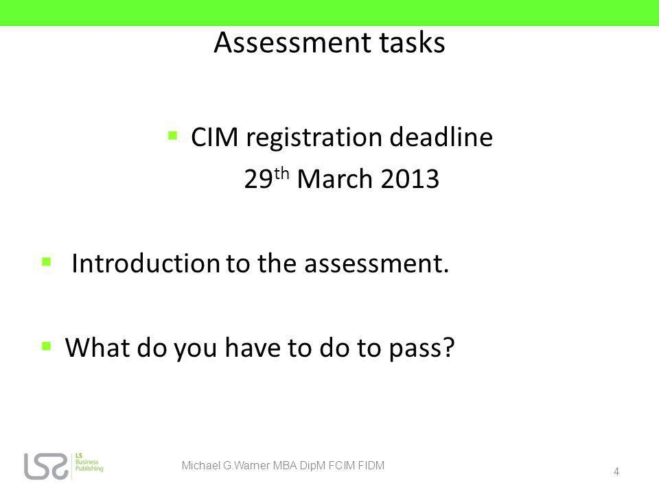 Assessment tasks CIM registration deadline 29th March 2013