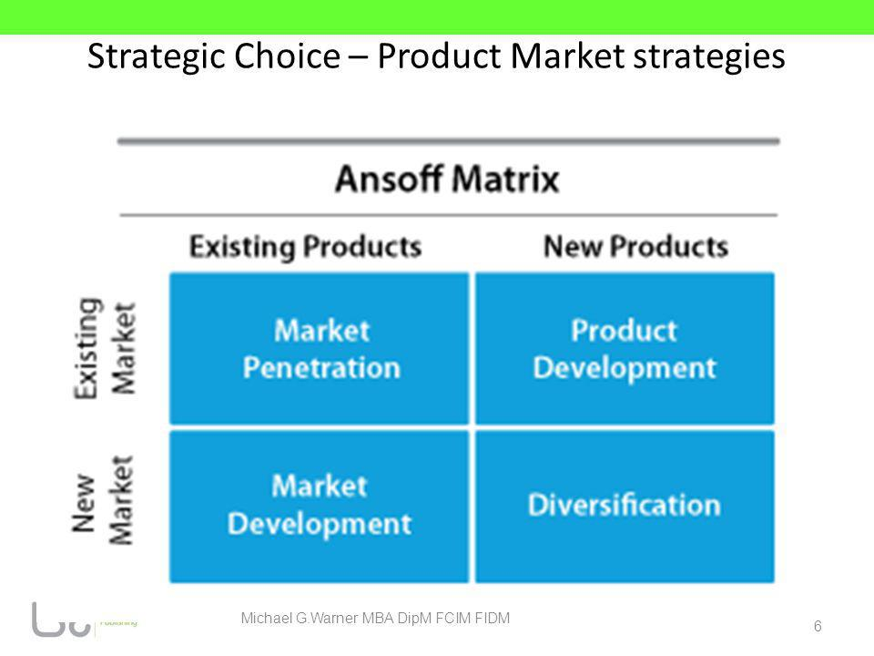 Strategic Choice – Product Market strategies