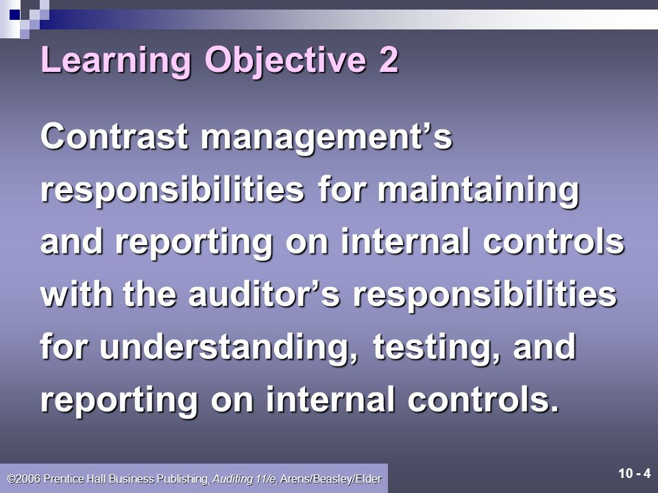 Learning Objective 2 Contrast management's. responsibilities for maintaining. and reporting on internal controls.