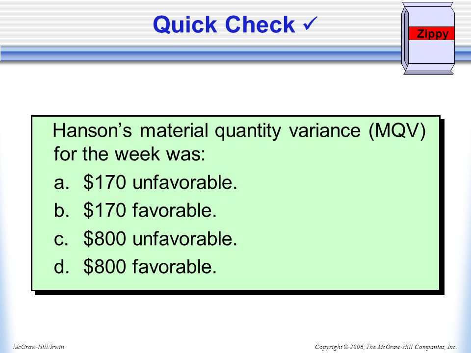 Quick Check  Zippy. Hanson's material quantity variance (MQV) for the week was: a. $170 unfavorable.