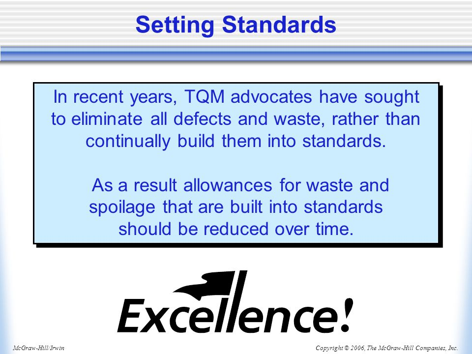 Setting Standards In recent years, TQM advocates have sought to eliminate all defects and waste, rather than continually build them into standards.