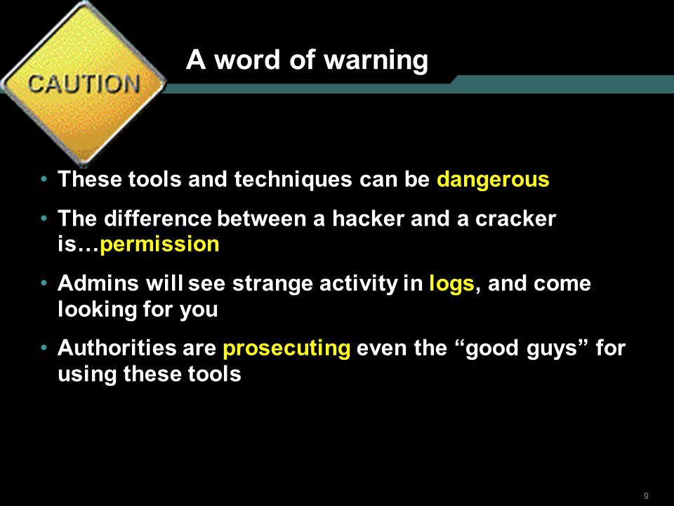 A word of warning These tools and techniques can be dangerous