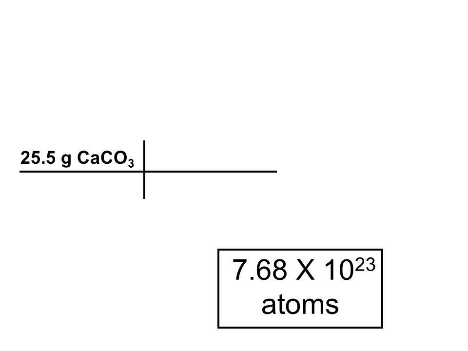 25.5 g CaCO3 7.68 X 1023 atoms
