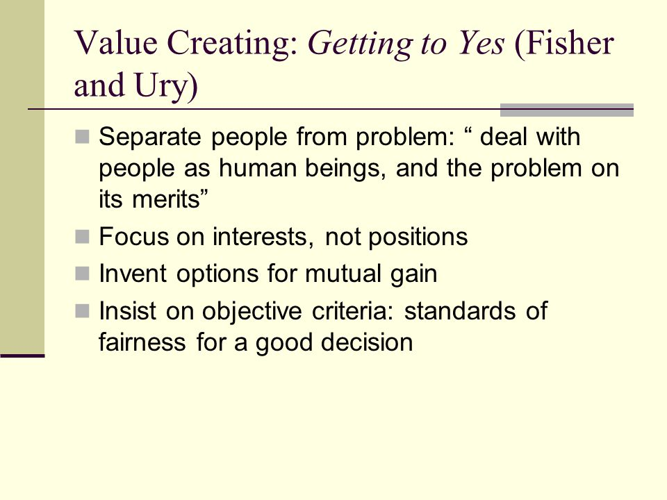 Value Creating: Getting to Yes (Fisher and Ury)