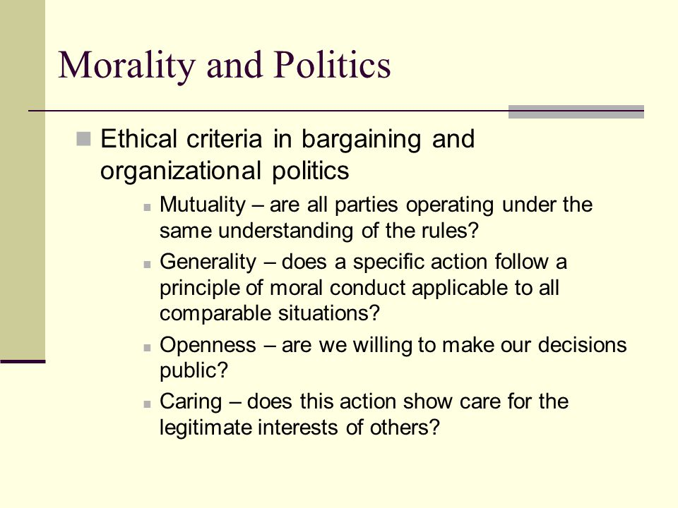 Morality and Politics Ethical criteria in bargaining and organizational politics.