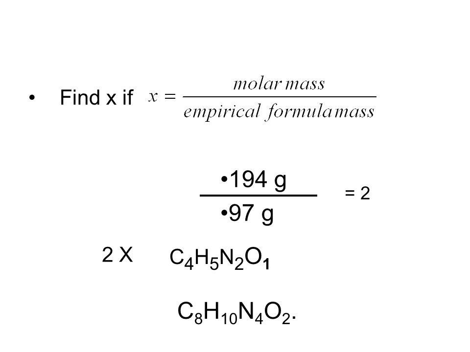Find x if 194 g 97 g = 2 2 X C4H5N2O1 C8H10N4O2.