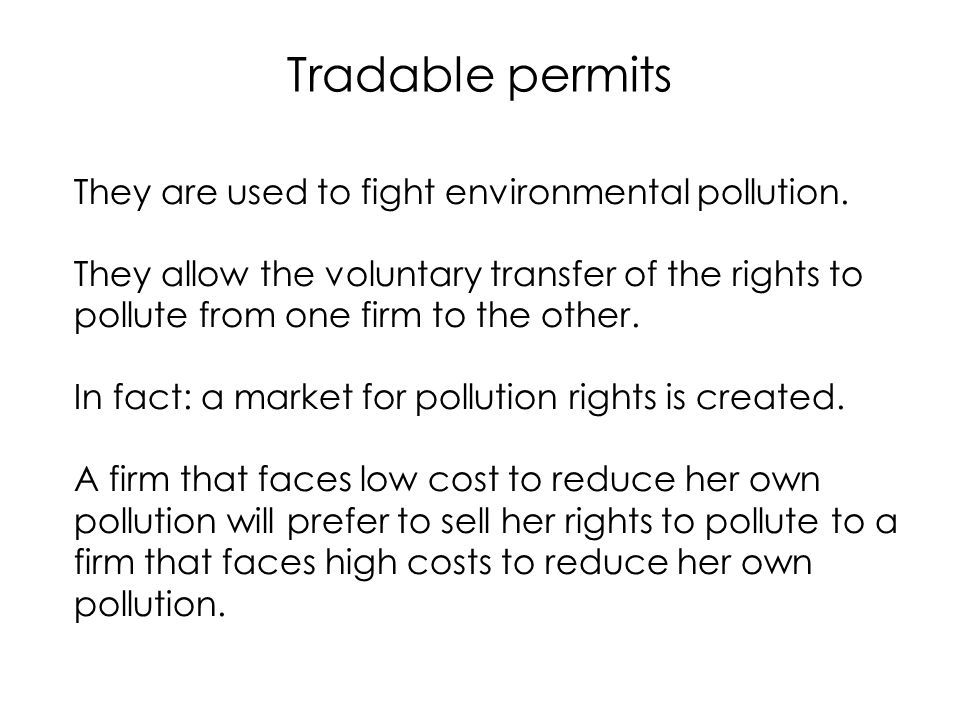 Tradable permits They are used to fight environmental pollution.