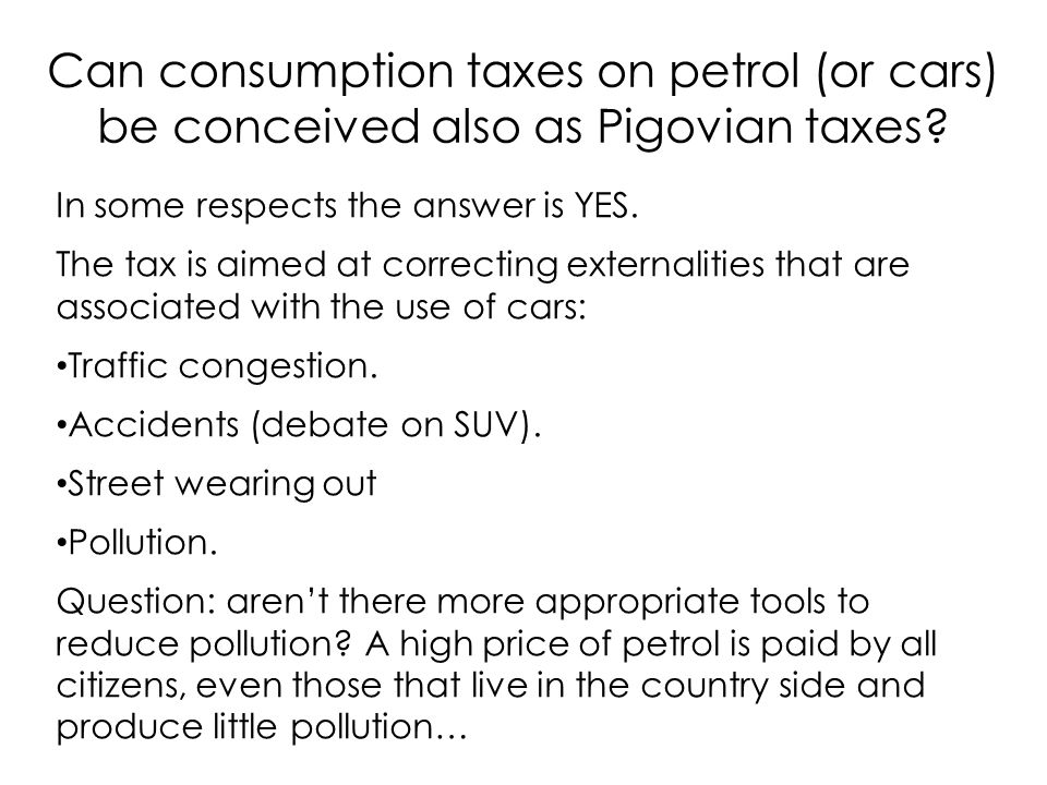 Can consumption taxes on petrol (or cars) be conceived also as Pigovian taxes