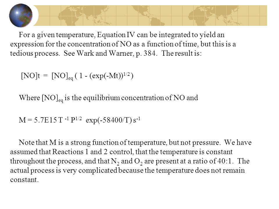 For a given temperature, Equation IV can be integrated to yield an expression for the concentration of NO as a function of time, but this is a tedious process.