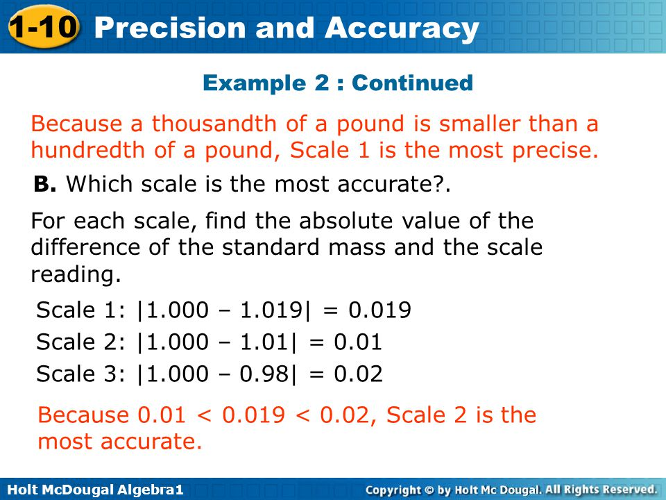 Example 2 : Continued Because a thousandth of a pound is smaller than a hundredth of a pound, Scale 1 is the most precise.
