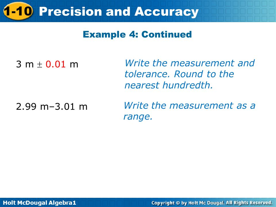 Example 4: Continued 3 m  0.01 m. Write the measurement and tolerance. Round to the nearest hundredth.