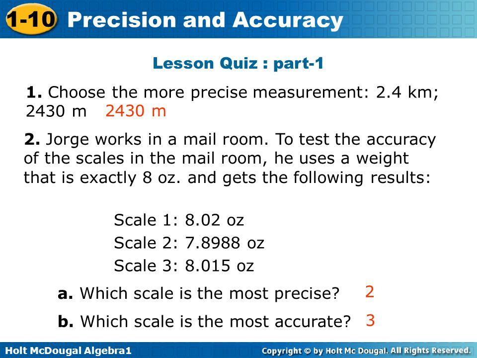 Lesson Quiz : part-1 1. Choose the more precise measurement: 2.4 km; 2430 m. 2430 m.